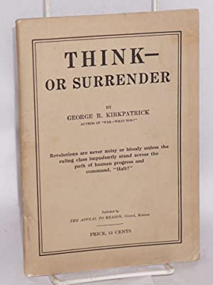 Think -- or surrender: Kirkpatrick, George R.