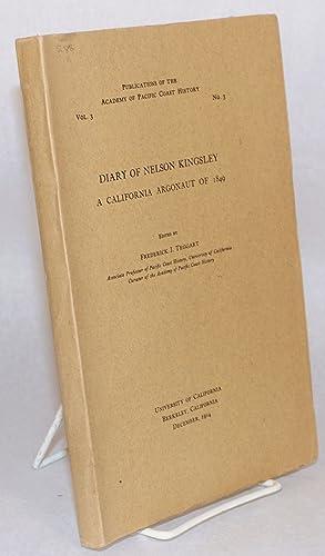 Diary of Nelson Kingsley a California argonaut of 1849 edited by Frederick J. Teggart: Kingsley]