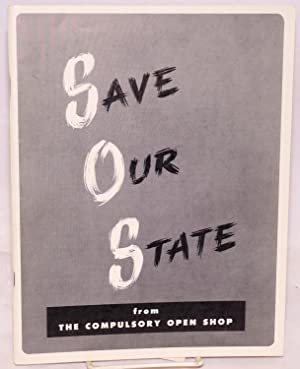 Save our state from the compulsory open shop: Los Angeles County Labor Committee to Save Our State