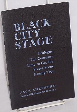 Black city stage; Prologue, The company, Time to go, Joe, Street scene, Family tree: Shepherd, Jack