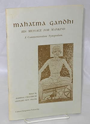 Mahatma Gandhi: his message for mankind, a commemorative symposium: Gandhi, Mahatma, edited by ...
