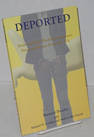 Deported; volume 1, entry and exit findings Jamaicans returned home from the U.S. between 1997 and ...