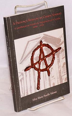 A presenca rebelde na Cidade Sorriso; contribui??o ao estudo do anarquismo em Curitiba, 1890-1920: ...