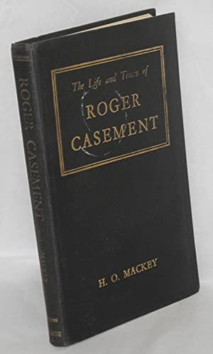 The life and times of Roger Casement: Mackey, H. O.