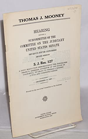 Thomas J. Mooney. Hearing before a subcommittee of the fifth Congress, second session, on S. J. Res...