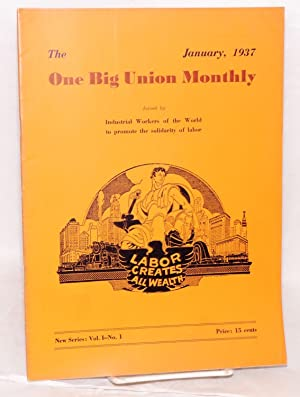 The one big union monthly. New series, vol. 1, no. 1, January, 1937: Industrial Workers of the ...
