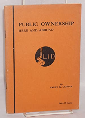 Public ownership, here and abroad. Before, during and after the war. Fourth edition: Laidler, Harry...
