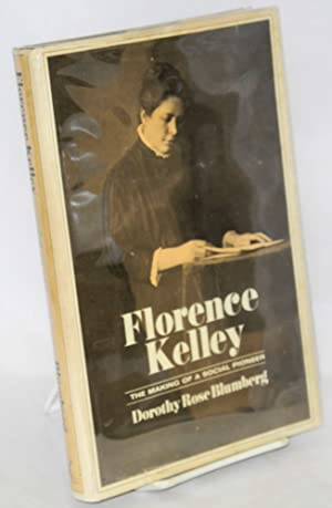 Florence Kelley; the making of a social pioneer: Blumberg, Dorothy Rose