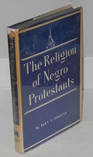 The religion of Negro protestants, changing religious attitudes and practices: Johnston, Ruby ...