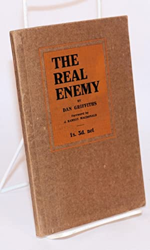 The real enemy and other socialist essays. With a foreward by J. Ramsay MacDonald: Griffiths, Dan