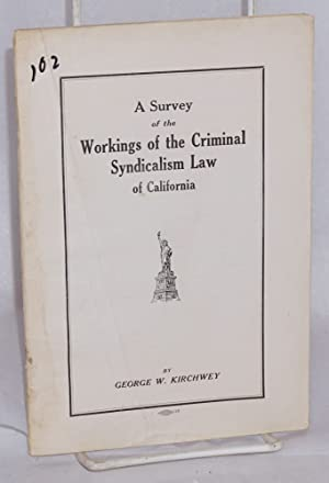 A survey of the workings of the criminal syndicalism law of California: Kirchwey, George Washington