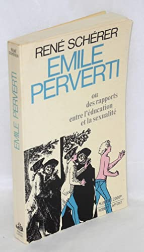 Emile Perverti; ou des rapports entre l'?ducation et la sexualit?: Sch?rer, Ren?