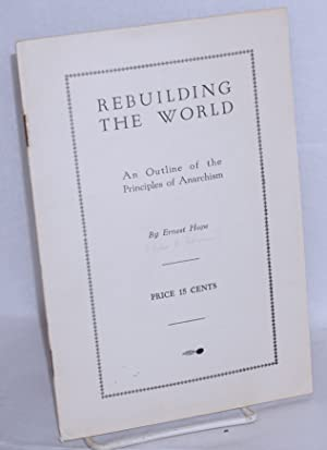 Rebuilding the world, an outline of the principles of anarchism: Hope, Ernest [John Beverley ...