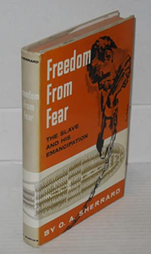 Freedom from fear; the slave and his emancipation: Sherrard, O. A.