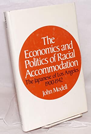 The economics and politics of racial accomodation; the Japanese of Los Angeles, 1900-1942: Modell, ...