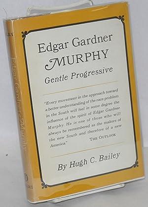 Edgar Gardner Murphy, gentle progressive: Bailey, Hugh C.