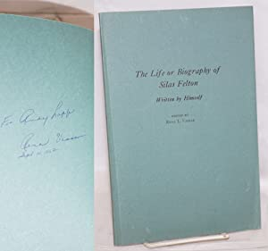 The life or biography of Silas Felton written by himself; reprinted from the proceedings of the ...