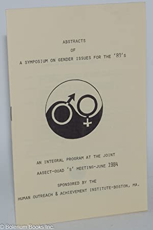 Abstracts of a symposium on gender issues for the '80s; an integral program at the Joint ...
