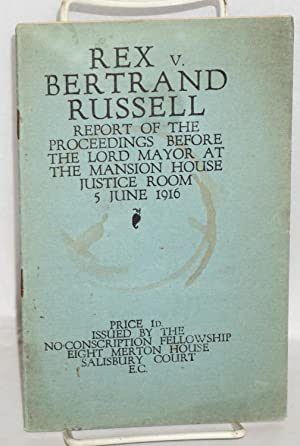 Rex v. Bertrand Russell: report of proceedings before the Lord Mayor, Mansion House Justice Room, ...