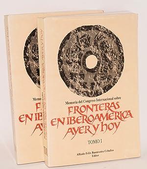 Memoria del Congreso International sobre fronteras en Iberoamerica ayer y hoy; tomo I, II: ...
