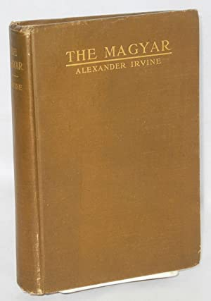The Magyar; a story of the social revolution: Irvine, Alexander