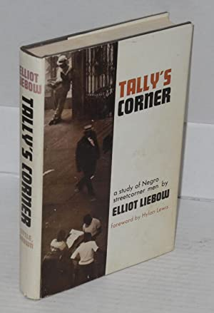 Tally's corner; a study of Negro streetcorner men, with a foreword by Hylan Lewis
