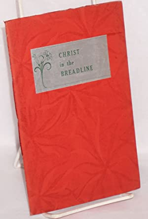 Christ in the breadline, a book of poems for Christmas and Lent and other holy days. With an in ...