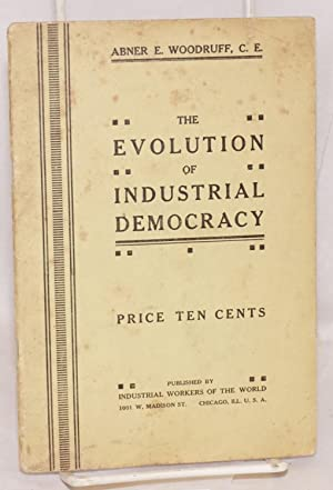 The evolution of industrial democracy: Woodruff, Abner E.