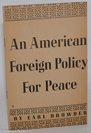 An American foreign policy for peace. This speech by the Presidential candidate of the Communist ...