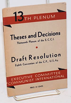 Theses and Declarations: thirteenth plenum of the ECCI [with] Draft Resolution, eighth convention ...