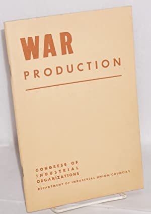 War production: Congress of Industrial Organizations. Department of Industrial Union Councils