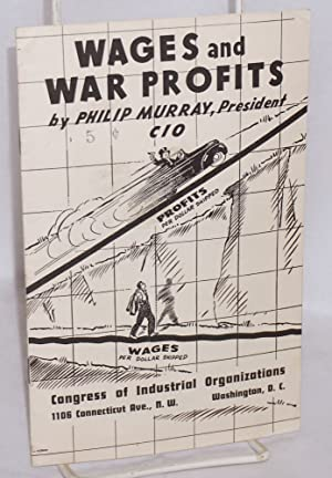 Wages and war profits. This pamphlet is the full text of a speech by President Philip Murray at the...