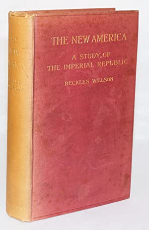 The new America, a study of the imperial republic: Willson, Beckles
