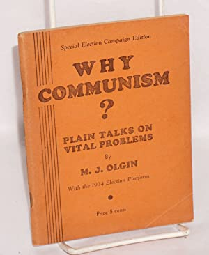 Why Communism? Plain talks on vital problems. With the 1934 election platform. Special election ...