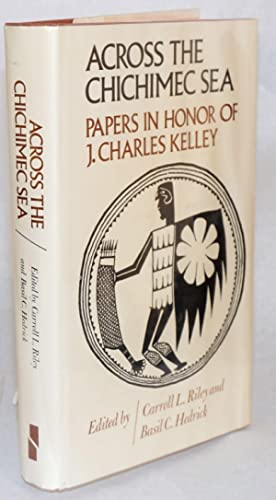 Across the Chichimec Sea; papers in honor of J. Charles Kelley: Riley, Carroll L. and Basil C. ...