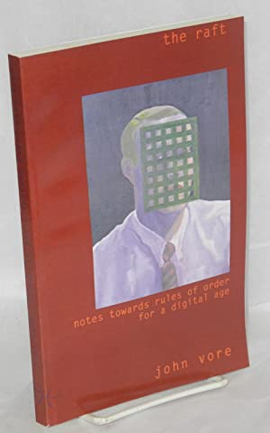 The raft; notes towards rules of order for a digital age: Vore, John