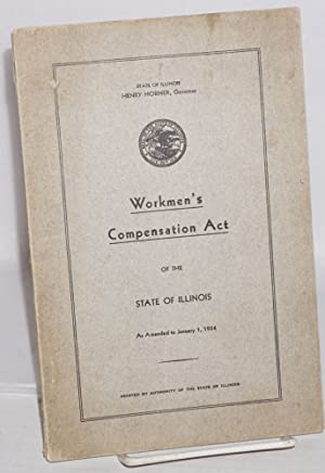 Workmen's compensation act of the state of Illinois as amended to January 1, 1934: Illinois. ...