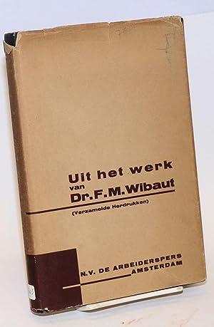 Uit het werk van Dr. F.M. Wibaut. Herdrukken verzameld in ingeled door E. Boekman: Wilbaut, F.M. ...