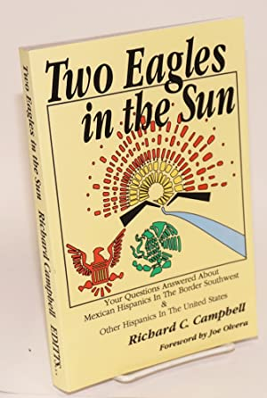 Two eagles in the sun; your questions answered about Hispanic Americans in the Border Southwest &...