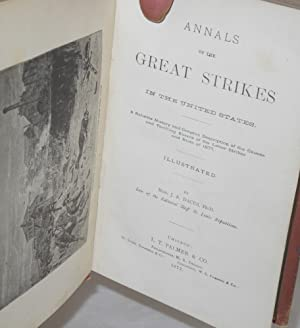 Annals of the great strikes in the United States. A reliable history and graphic description of the...