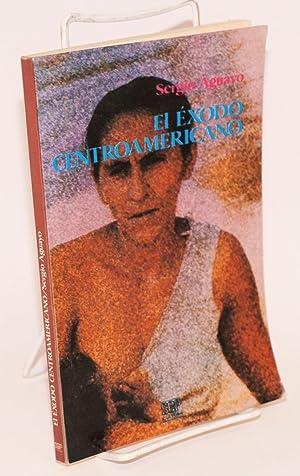 El ?xodo Centroamericano; consecuencias de un conflicto: Aguayo, Sergio, with