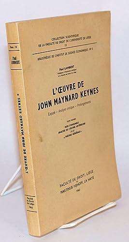 L' oeuvre de John Maynard Keynes expose - analyse critique - prolongements. Tome premiere, vues...