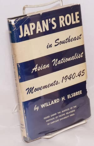 Japan's Role in Southeast Asian Nationalist Movements 1940-1945: Elsbree, W.H.