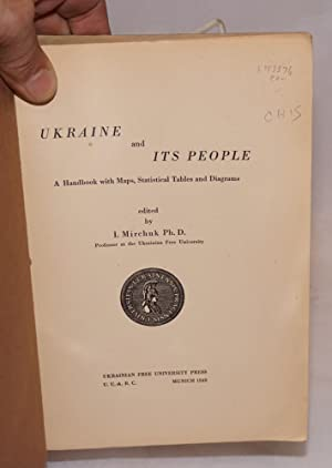 Ukraine and its People: A Handbook with Maps, Statistical Tables and Diagrams: Mirchuk, I., editor