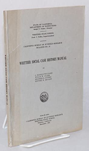 Whittier social case history manual: Williams, J. Harold, Willis W. Clark, Mildre S. Covert and ...