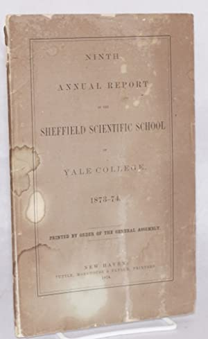 Ninth annual report of the Sheffield Scientific School of Yale college. 1873-74 / printed by ...