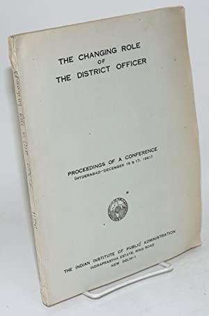 changing role of the district officer; proceedings of a conference, Hyderabad, December 16 & 17...