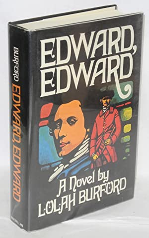Edward, Edward; a part of his story and of history, 1795-1816, set out in three parts in this form ...