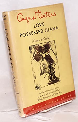 Love possessed Juana [Queen of Castile] a play in 4 acts with incidental music and ballets stage ...