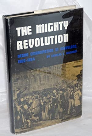 The mighty revolution: Negro emancipation in Maryland, 1862-1864: Wagandt, Charles Lewis